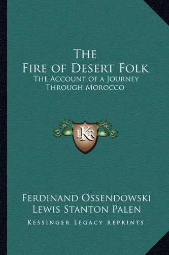9781162776217: The Fire of Desert Folk: The Account of a Journey Through Morocco