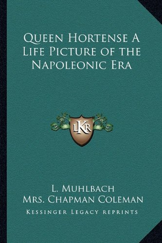 9781162777238: Queen Hortense a Life Picture of the Napoleonic Era
