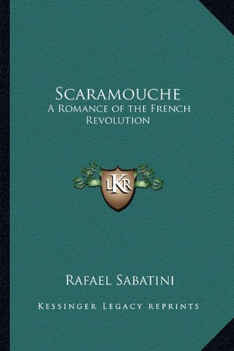 Scaramouche: A Romance of the French Revolution (9781162777245) by Rafael Sabatini
