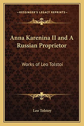 9781162778990: Anna Karenina II and A Russian Proprietor: Works of Leo Tolstoi