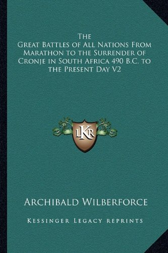9781162779973: The Great Battles of All Nations From Marathon to the Surrender of Cronje in South Africa 490 B.C. to the Present Day V2