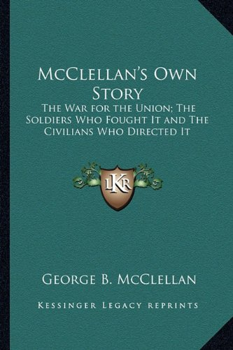 9781162780290: McClellan's Own Story: The War for the Union; The Soldiers Who Fought It and The Civilians Who Directed It
