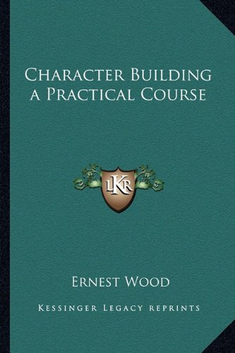 9781162780863: Character Building a Practical Course