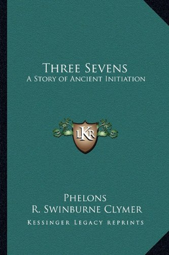 9781162781464: Three Sevens: A Story of Ancient Initiation