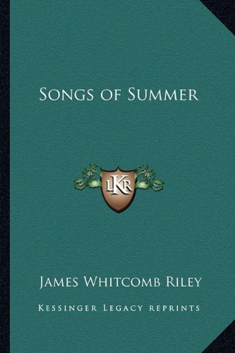 Songs of Summer (9781162781662) by James Whitcomb Riley