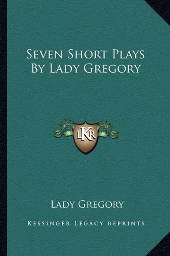 9781162782386: Seven Short Plays By Lady Gregory