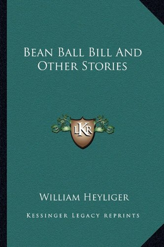 9781162783031: Bean Ball Bill And Other Stories