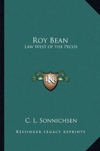9781162783185: Roy Bean: Law West of the Pecos