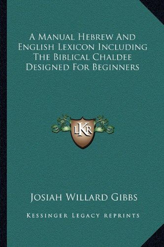9781162783512: A Manual Hebrew And English Lexicon Including The Biblical Chaldee Designed For Beginners