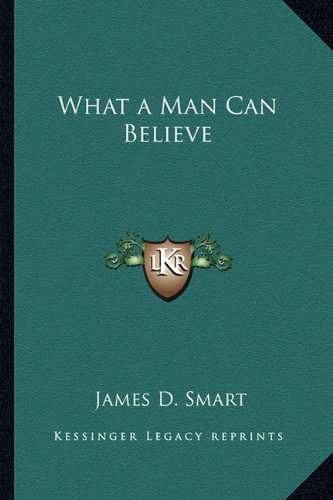 9781162784328: What a Man Can Believe