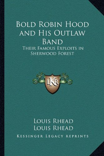 9781162785868: Bold Robin Hood and His Outlaw Band: Their Famous Exploits in Sherwood Forest