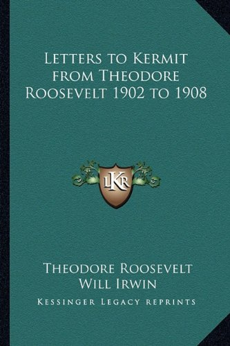 9781162786223: Letters to Kermit from Theodore Roosevelt 1902 to 1908