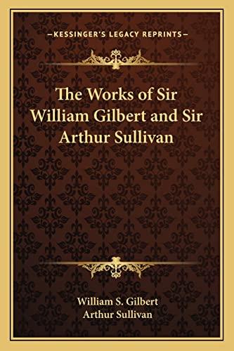 9781162787374: The Works of Sir William Gilbert and Sir Arthur Sullivan