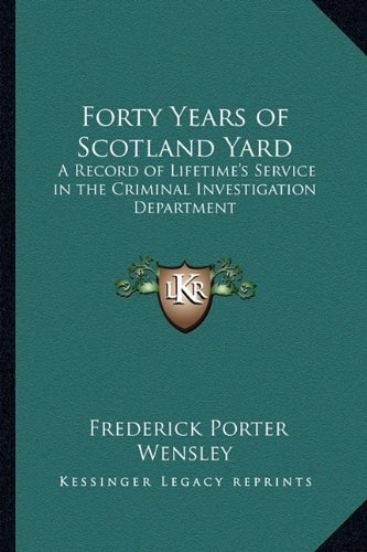 9781162787572: Forty Years of Scotland Yard: A Record of Lifetime's Service in the Criminal Investigation Department