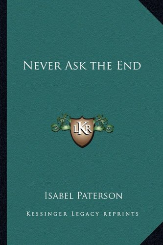 9781162787831: Never Ask the End