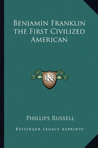9781162787855: Benjamin Franklin the First Civilized American