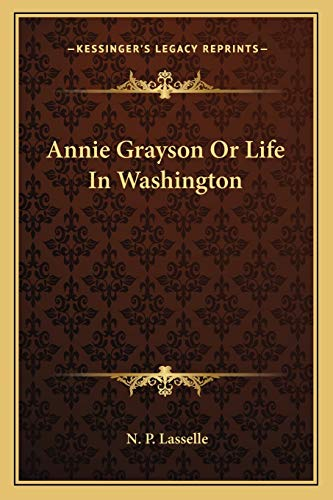 9781162788395: Annie Grayson Or Life In Washington