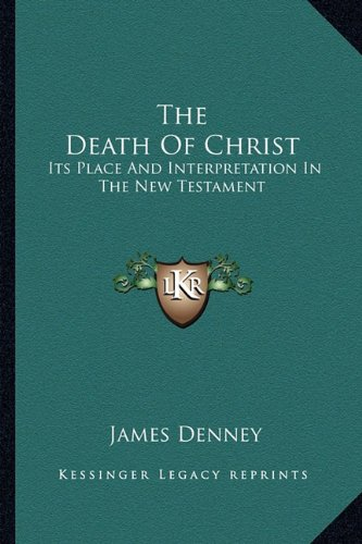 9781162788708: The Death Of Christ: Its Place And Interpretation In The New Testament