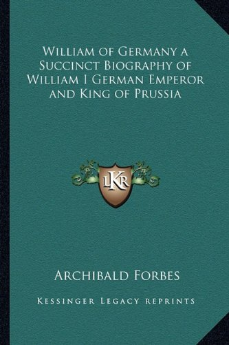 9781162789156: William of Germany a Succinct Biography of William I German Emperor and King of Prussia