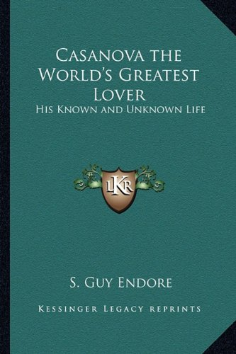 9781162790268: Casanova the World's Greatest Lover: His Known and Unknown Life