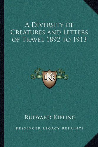 9781162792484: A Diversity of Creatures and Letters of Travel 1892 to 1913