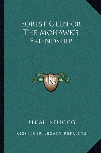 9781162795072: Forest Glen or The Mohawk's Friendship