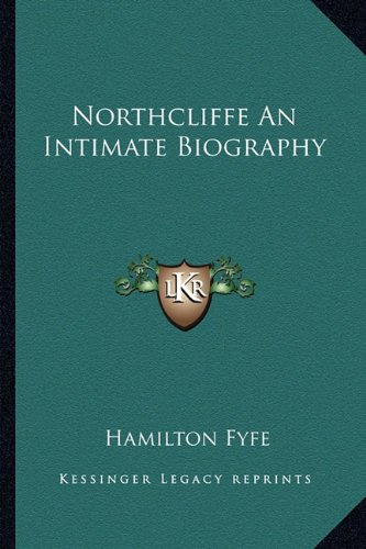 9781162795515: Northcliffe An Intimate Biography