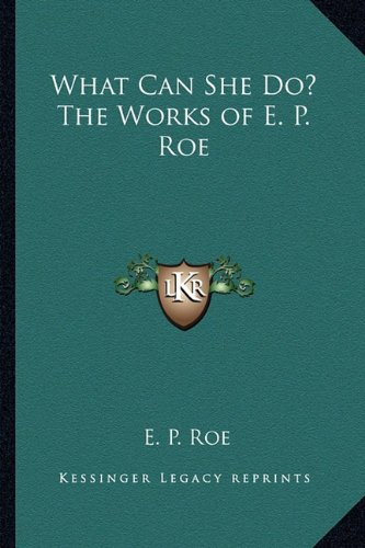 9781162795805: What Can She Do? The Works of E. P. Roe