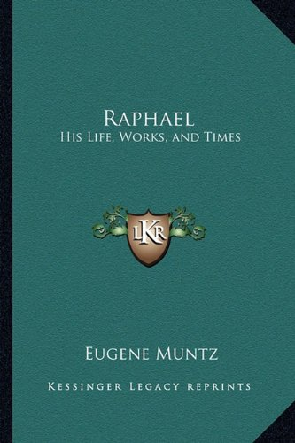 9781162796765: Raphael: His Life, Works, and Times