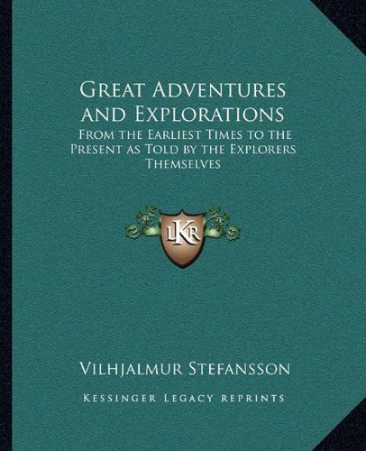 9781162796901: Great Adventures and Explorations: From the Earliest Times to the Present as Told by the Explorers Themselves