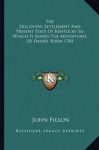 9781162797021: The Discovery, Settlement And Present State Of Kentucky to Which Is Added The Adventures Of Daniel Boon 1784