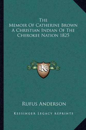 9781162797069: The Memoir Of Catherine Brown A Christian Indian Of The Cherokee Nation 1825