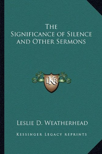 The Significance of Silence and Other Sermons (9781162799834) by Leslie D. Weatherhead