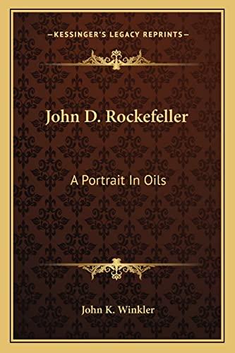 9781162800547: John D. Rockefeller: A Portrait In Oils