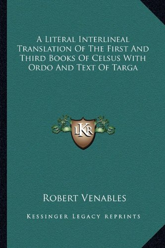 9781162800806: A Literal Interlineal Translation of the First and Third Books of Celsus with Ordo and Text of Targa