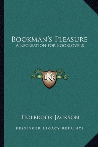 Bookman's Pleasure: A Recreation for Booklovers (9781162800875) by Holbrook Jackson
