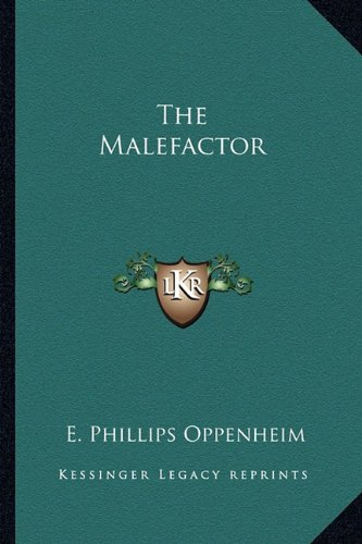 The Malefactor (9781162802718) by E. Phillips Oppenheim