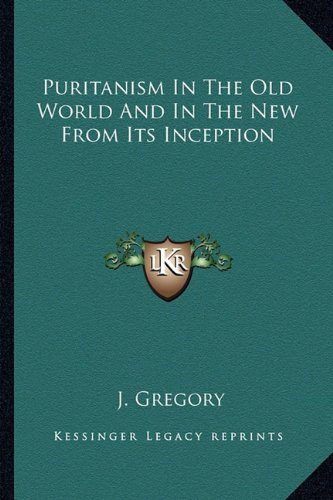 9781162806129: Puritanism In The Old World And In The New From Its Inception