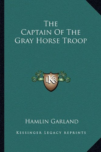 9781162806242: The Captain Of The Gray Horse Troop