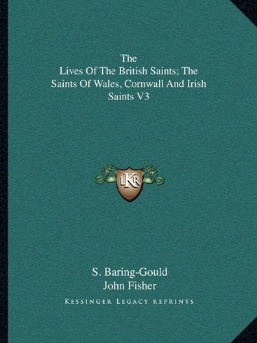 The Lives Of The British Saints; The Saints Of Wales, Cornwall And Irish Saints V3 (1162807628) by Baring-Gould, S.; Fisher, John
