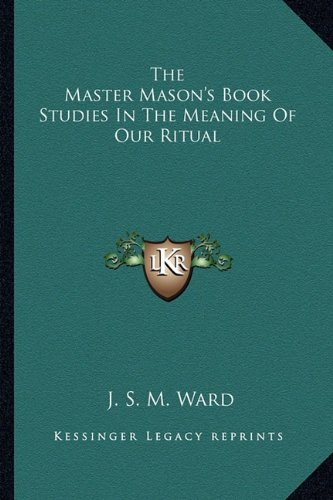 9781162809014: The Master Mason's Book Studies In The Meaning Of Our Ritual