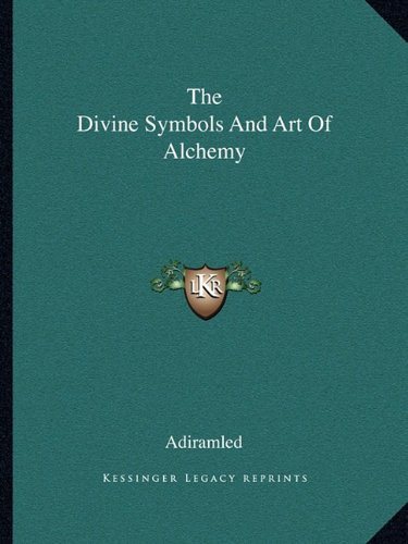 9781162809168: The Divine Symbols And Art Of Alchemy