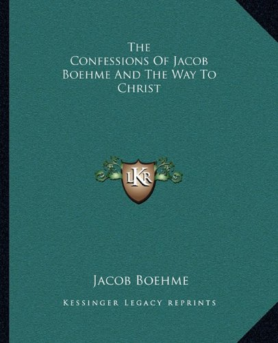 9781162809366: The Confessions Of Jacob Boehme And The Way To Christ