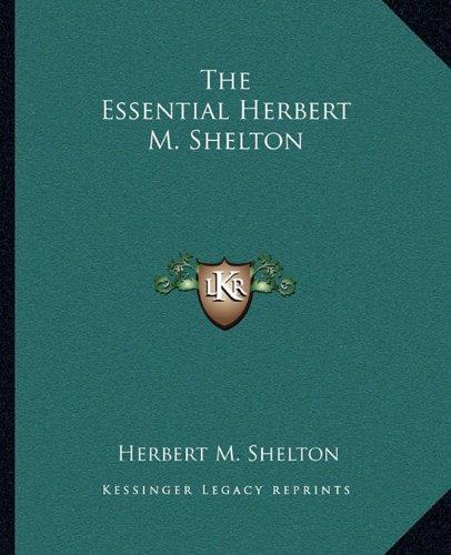 9781162809748: The Essential Herbert M. Shelton