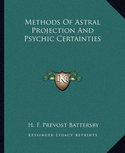 9781162810447: Methods Of Astral Projection And Psychic Certainties