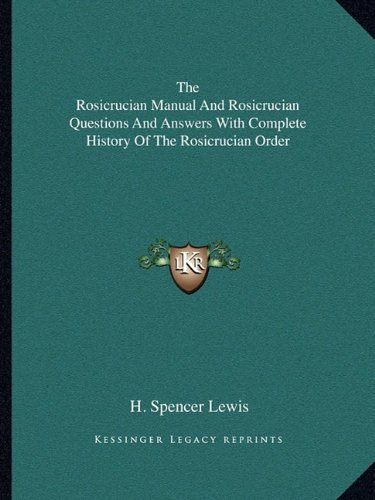 9781162810720: The Rosicrucian Manual And Rosicrucian Questions And Answers With Complete History Of The Rosicrucian Order