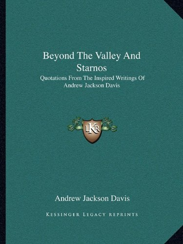 9781162810874: Beyond The Valley And Starnos: Quotations From The Inspired Writings Of Andrew Jackson Davis