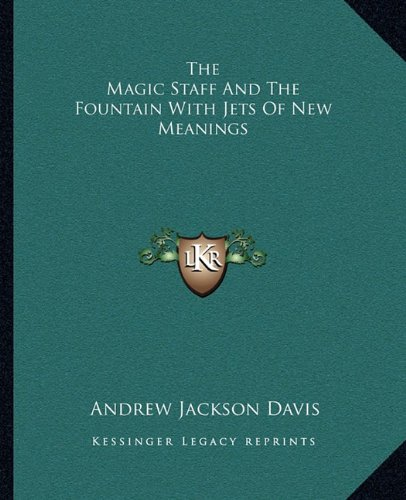9781162811420: The Magic Staff And The Fountain With Jets Of New Meanings