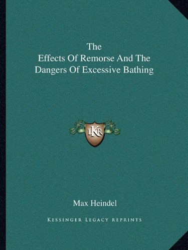 9781162811581: The Effects Of Remorse And The Dangers Of Excessive Bathing