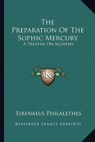 9781162812335: The Preparation Of The Sophic Mercury: A Treatise On Alchemy